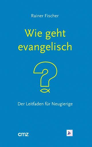 Wie geht evangelisch, Buch - Leitfaden für Neugierige