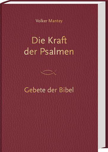 Die Kraft der Psalmen - Gebete der Bibel