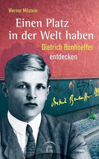 Einen Platz in der Welt haben - Dietrich Bonhoeffer entdecken