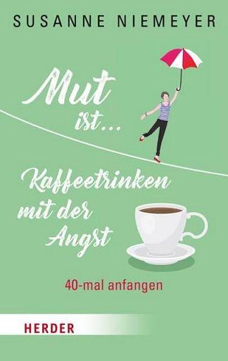 Mut ist Kaffeetrinken mit der Angst