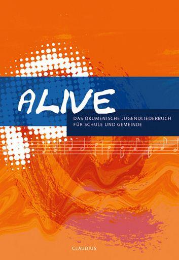 ALIVE - Das ökumenische Jugendliederbuch für Schule und Gemeinde