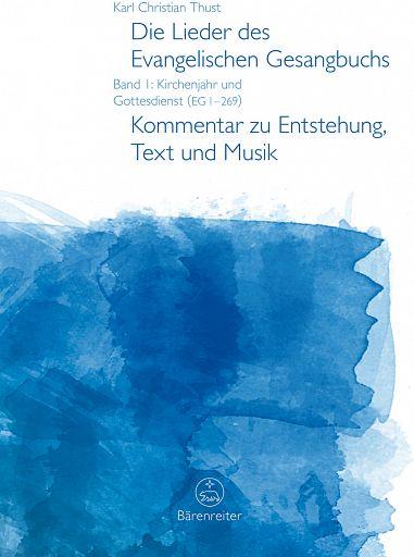 Die Lieder des Evangelischen Gesangbuchs, Band 1: Kirchenjahr und Gottesdienst (EG 1-269)