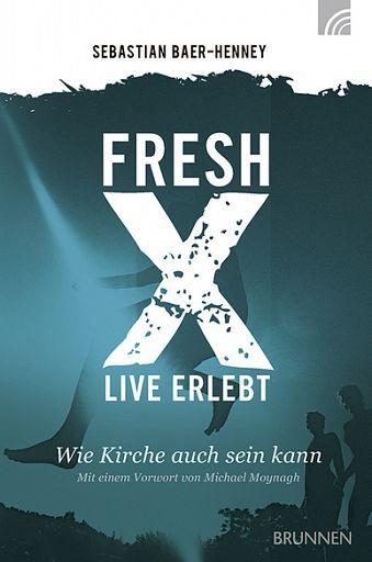 Fresh X - live erlebt - Wie Kirche auch sein kann
