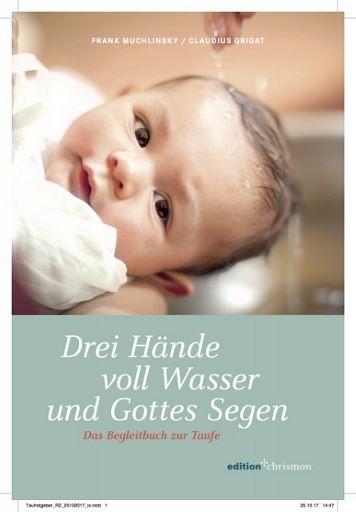 Drei Hände voll Wasser und Gottes Segen