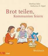 Brot teilen - Kommunion feiern, Werkbuch