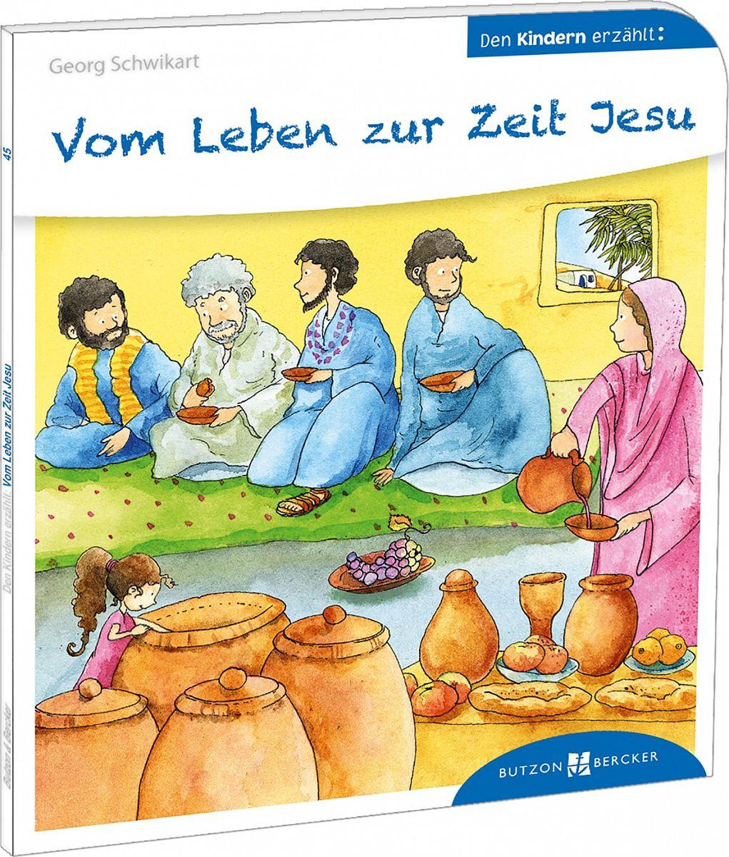 Den Kindern erzählt - Vom Leben zur Zeit Jesu, Georg Schwikart